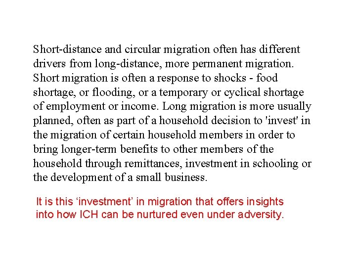 Short-distance and circular migration often has different drivers from long-distance, more permanent migration. Short