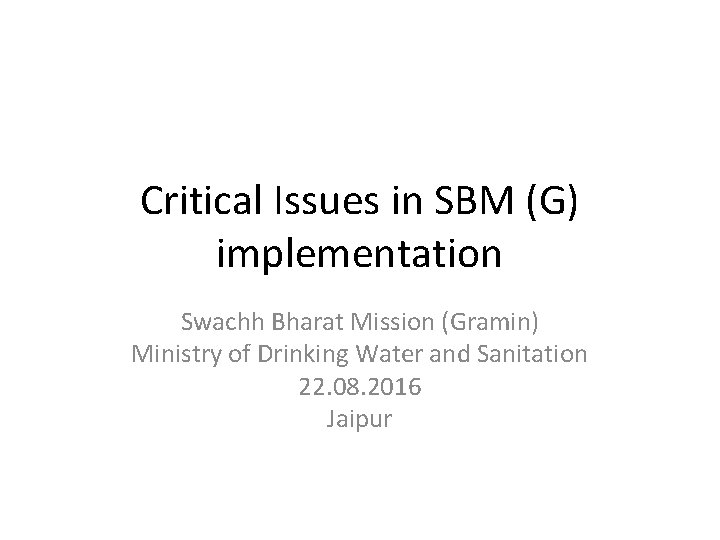 Critical Issues in SBM (G) implementation Swachh Bharat Mission (Gramin) Ministry of Drinking Water
