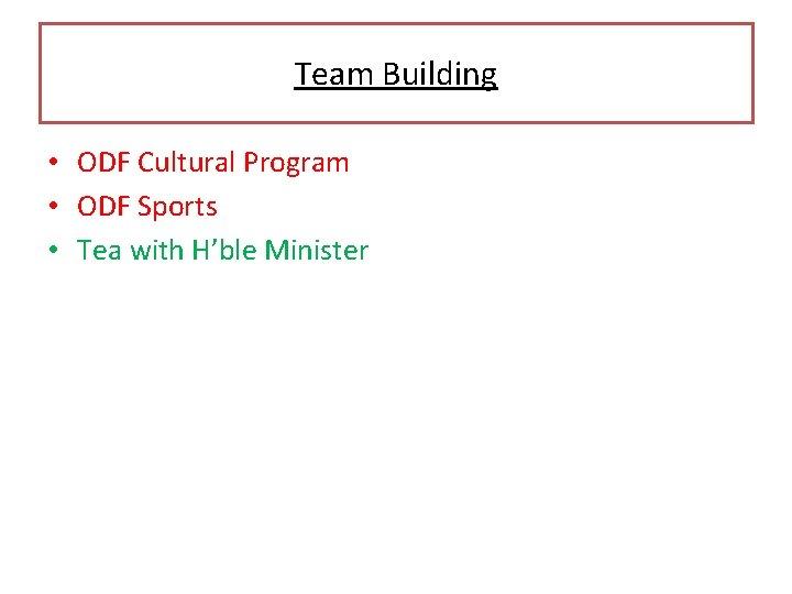 Team Building • ODF Cultural Program • ODF Sports • Tea with H'ble Minister