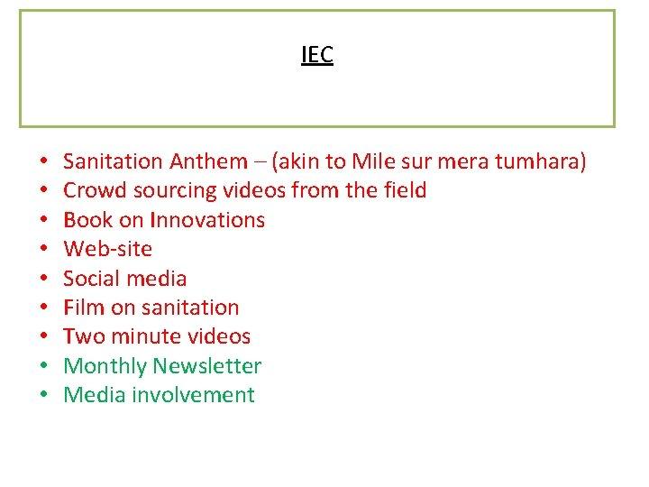 IEC • • • Sanitation Anthem – (akin to Mile sur mera tumhara) Crowd