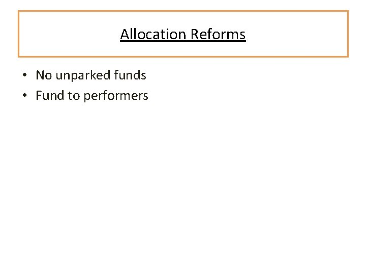 Allocation Reforms • No unparked funds • Fund to performers