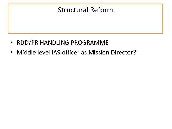 Structural Reform • RDD/PR HANDLING PROGRAMME • Middle level IAS officer as Mission Director?