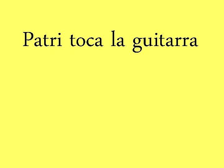 Patri toca la guitarra