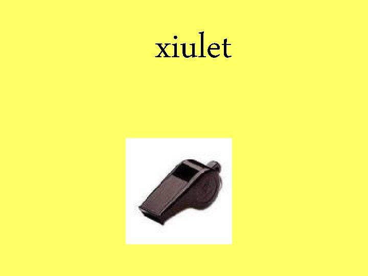 xiulet
