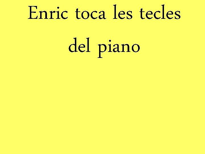 Enric toca les tecles del piano