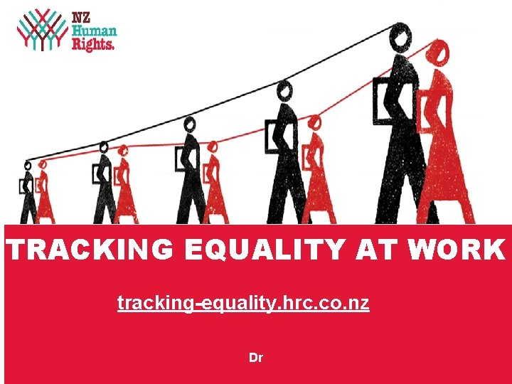 TRACKING EQUALITY AT WORK tracking-equality. hrc. co. nz Dr