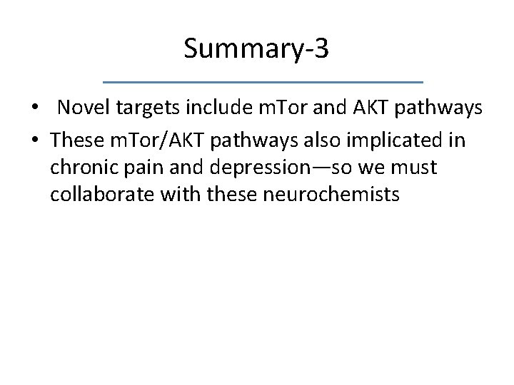 Summary-3 • Novel targets include m. Tor and AKT pathways • These m. Tor/AKT