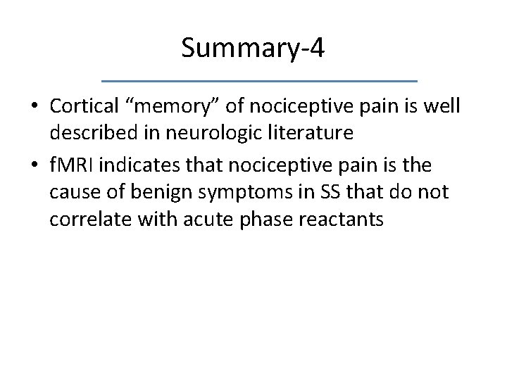 """Summary-4 • Cortical """"memory"""" of nociceptive pain is well described in neurologic literature •"""