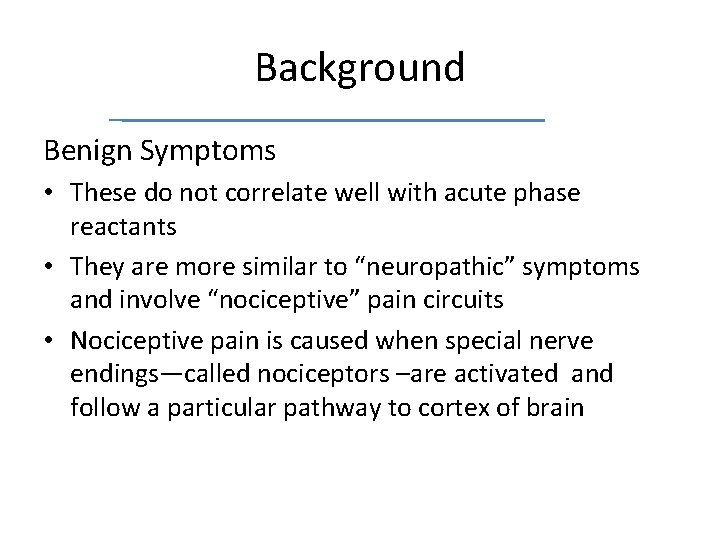 Background Benign Symptoms • These do not correlate well with acute phase reactants •