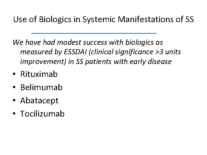 Use of Biologics in Systemic Manifestations of SS We have had modest success with
