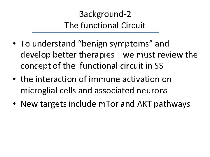 """Background-2 The functional Circuit • To understand """"benign symptoms"""" and develop better therapies—we must"""