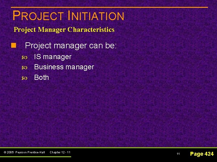 PROJECT INITIATION Project Manager Characteristics n Project manager can be: IS manager Business manager
