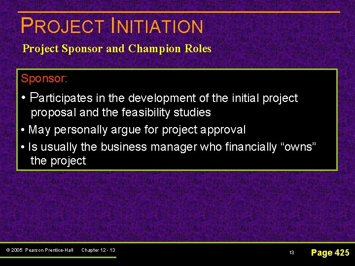 PROJECT INITIATION Project Sponsor and Champion Roles Sponsor: • Participates in the development of