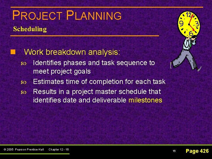 PROJECT PLANNING Scheduling n Work breakdown analysis: Identifies phases and task sequence to meet
