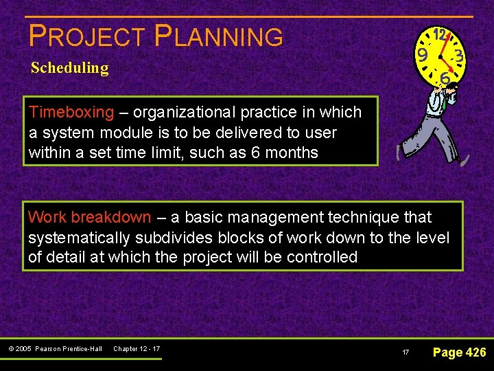 PROJECT PLANNING Scheduling Timeboxing – organizational practice in which a system module is to