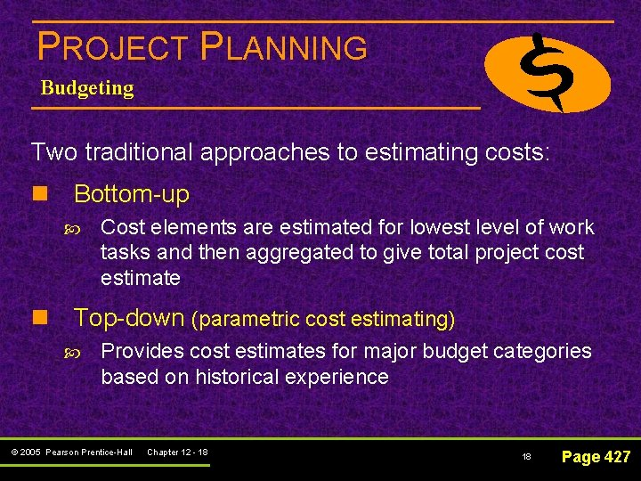 PROJECT PLANNING Budgeting Two traditional approaches to estimating costs: n Bottom-up Cost elements are