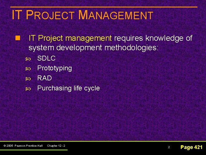 IT PROJECT MANAGEMENT n IT Project management requires knowledge of system development methodologies: SDLC