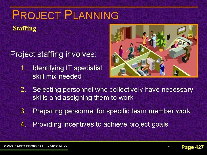 PROJECT PLANNING Staffing Project staffing involves: 1. Identifying IT specialist skill mix needed 2.