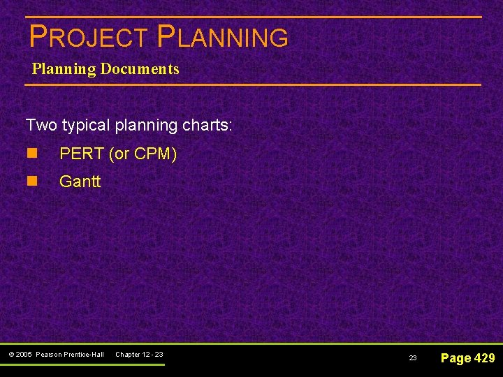 PROJECT PLANNING Planning Documents Two typical planning charts: n PERT (or CPM) n Gantt