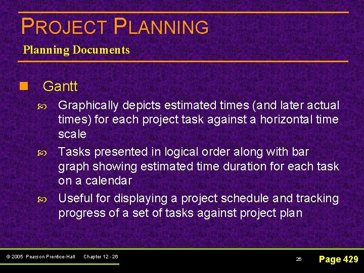 PROJECT PLANNING Planning Documents n Gantt Graphically depicts estimated times (and later actual times)
