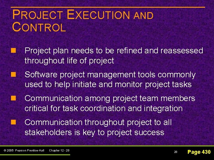 PROJECT EXECUTION AND CONTROL n Project plan needs to be refined and reassessed throughout