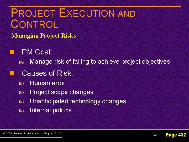 PROJECT EXECUTION AND CONTROL Managing Project Risks n PM Goal: Manage risk of failing
