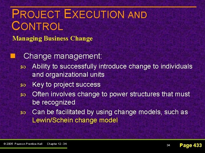 PROJECT EXECUTION AND CONTROL Managing Business Change n Change management: Ability to successfully introduce