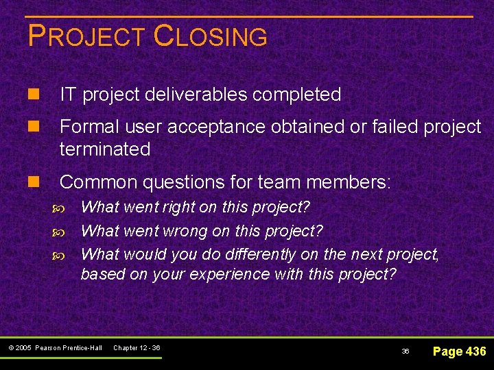 PROJECT CLOSING n IT project deliverables completed n Formal user acceptance obtained or failed