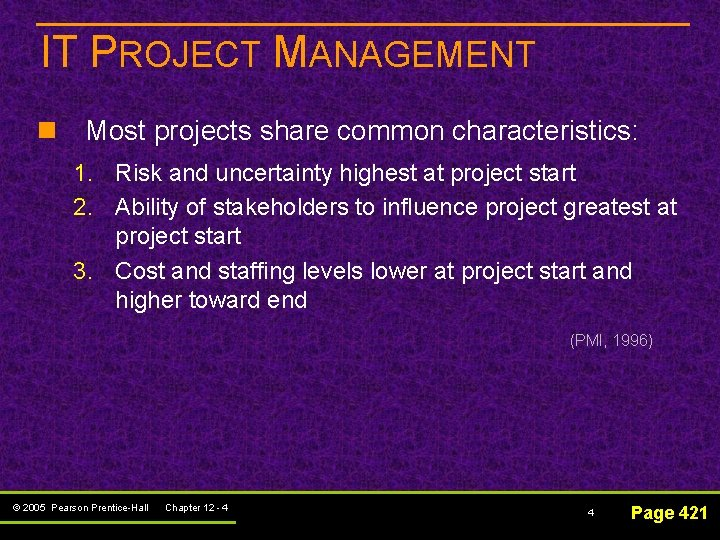 IT PROJECT MANAGEMENT n Most projects share common characteristics: 1. Risk and uncertainty highest
