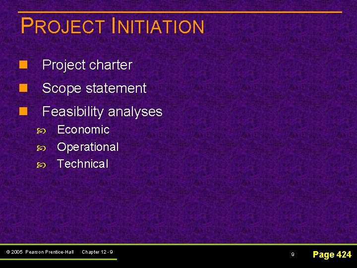 PROJECT INITIATION n Project charter n Scope statement n Feasibility analyses Economic Operational Technical