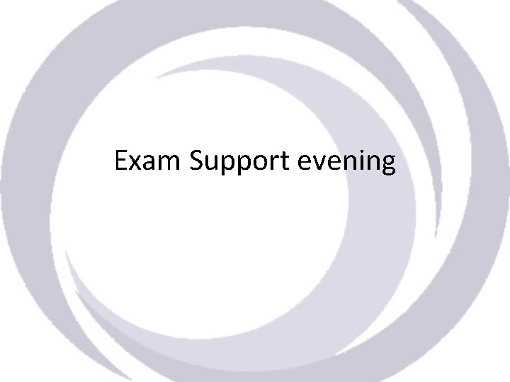 Exam Support evening