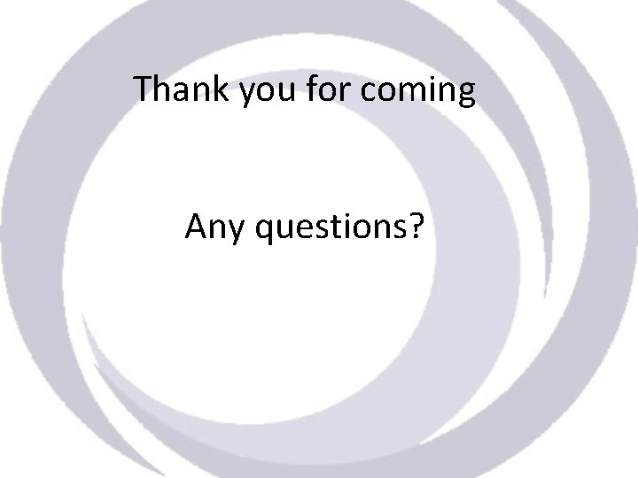 Thank you for coming Any questions?