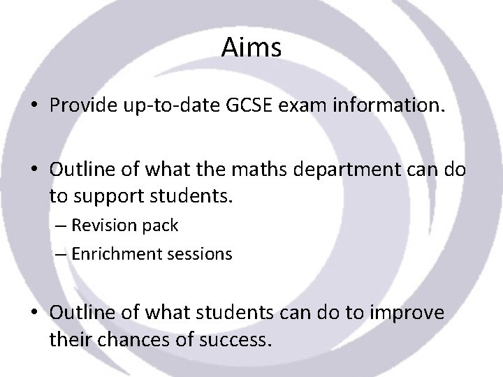 Aims • Provide up-to-date GCSE exam information. • Outline of what the maths department