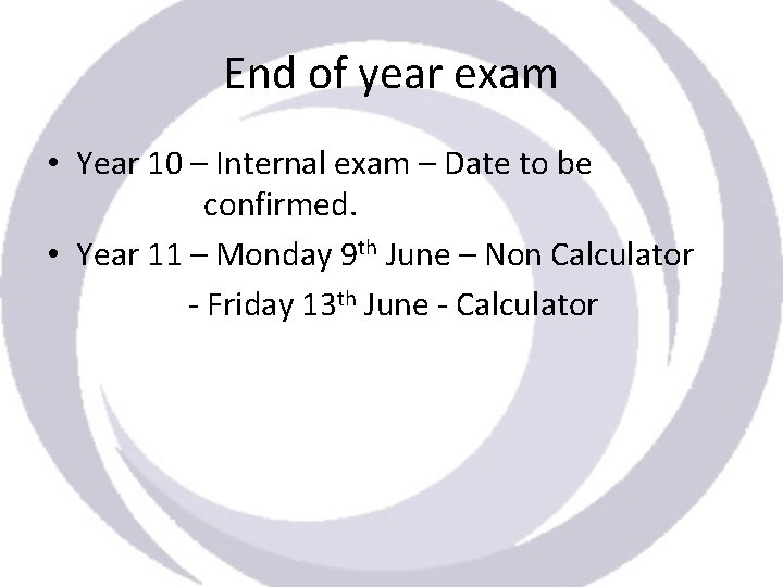 End of year exam • Year 10 – Internal exam – Date to be