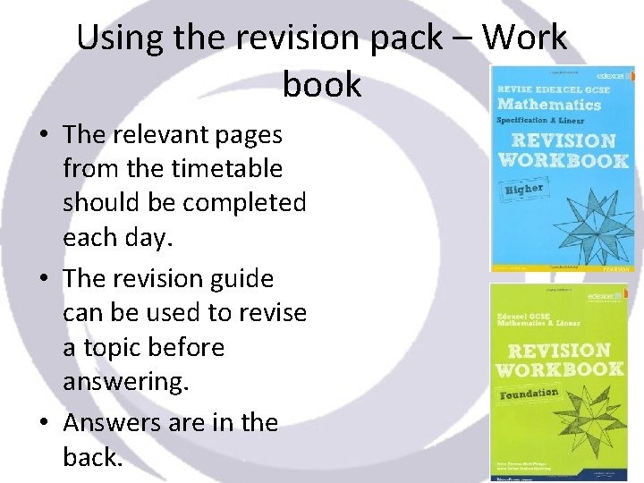 Using the revision pack – Work book • The relevant pages from the timetable