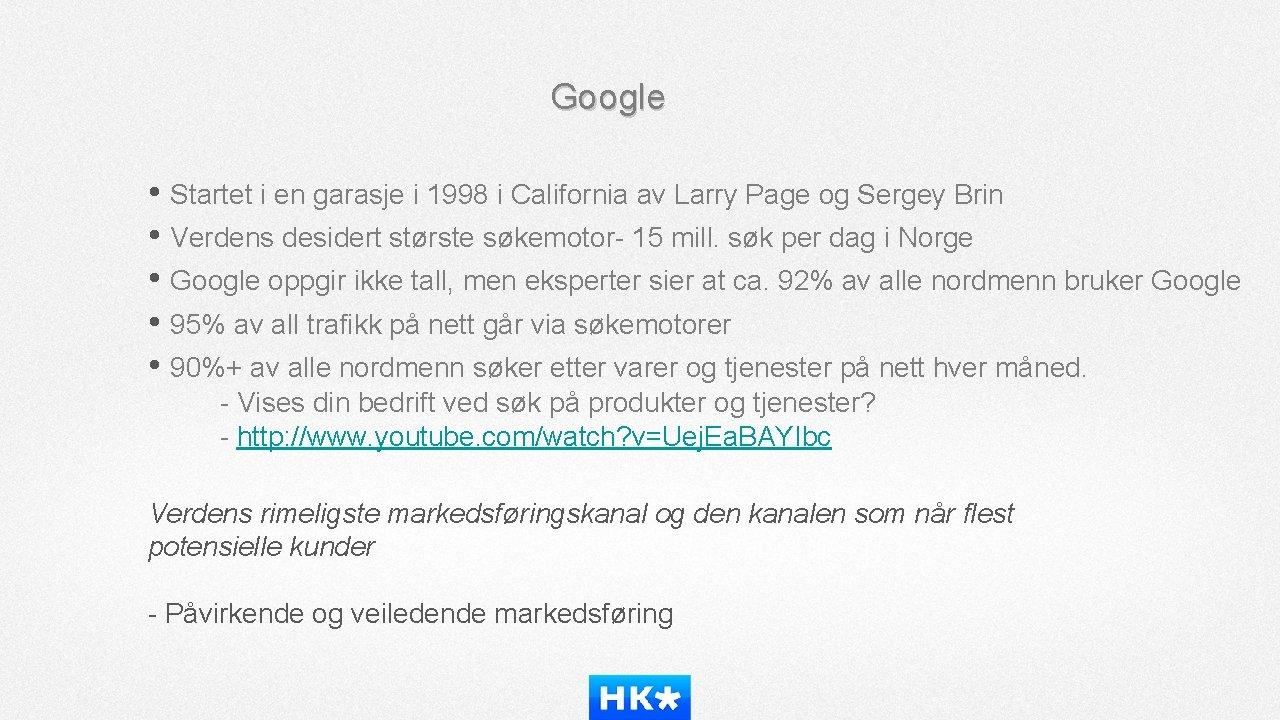 Google • Startet i en garasje i 1998 i California av Larry Page og