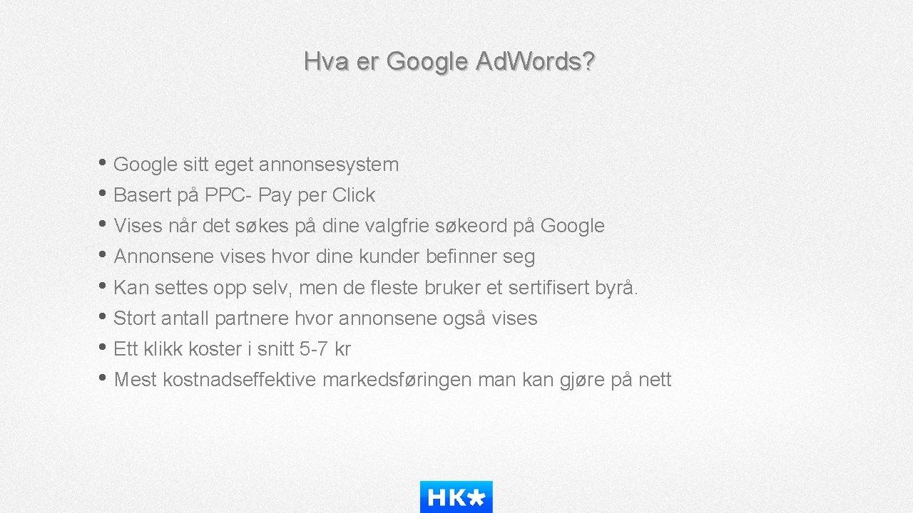 Hva er Google Ad. Words? • Google sitt eget annonsesystem • Basert på PPC-