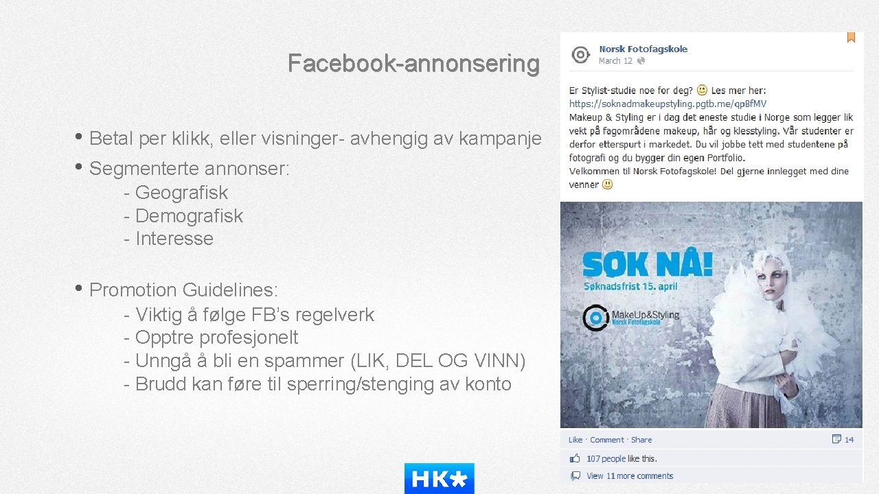 Facebook-annonsering • Betal per klikk, eller visninger- avhengig av kampanje • Segmenterte annonser: -