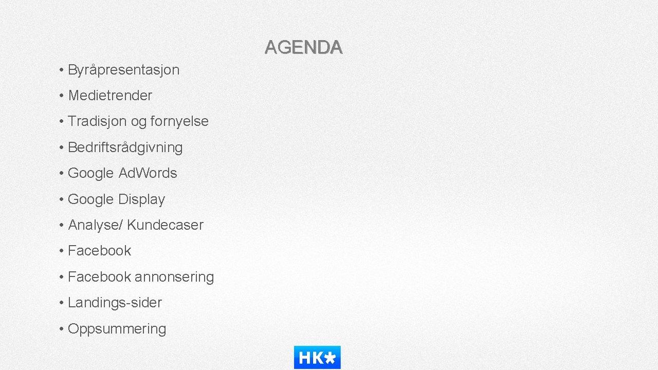 AGENDA • Byråpresentasjon • Medietrender • Tradisjon og fornyelse • Bedriftsrådgivning • Google Ad.