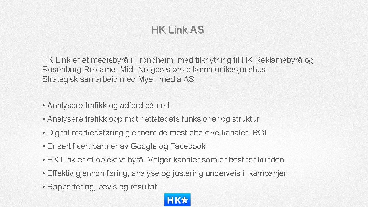 HK Link AS HK Link er et mediebyrå i Trondheim, med tilknytning til HK