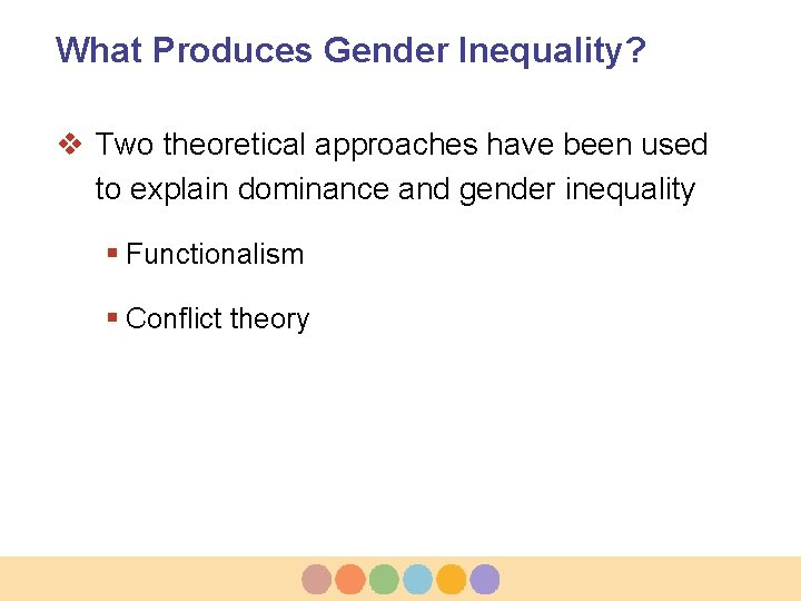 What Produces Gender Inequality? v Two theoretical approaches have been used to explain dominance