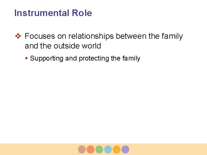 Instrumental Role v Focuses on relationships between the family and the outside world §