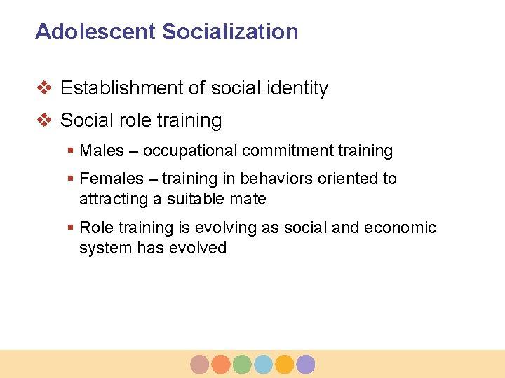 Adolescent Socialization v Establishment of social identity v Social role training § Males –