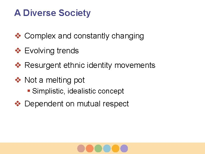 A Diverse Society v Complex and constantly changing v Evolving trends v Resurgent ethnic