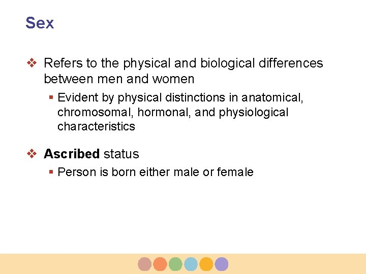Sex v Refers to the physical and biological differences between men and women §