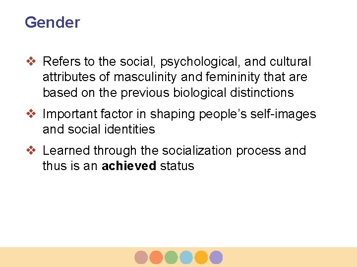 Gender v Refers to the social, psychological, and cultural attributes of masculinity and femininity