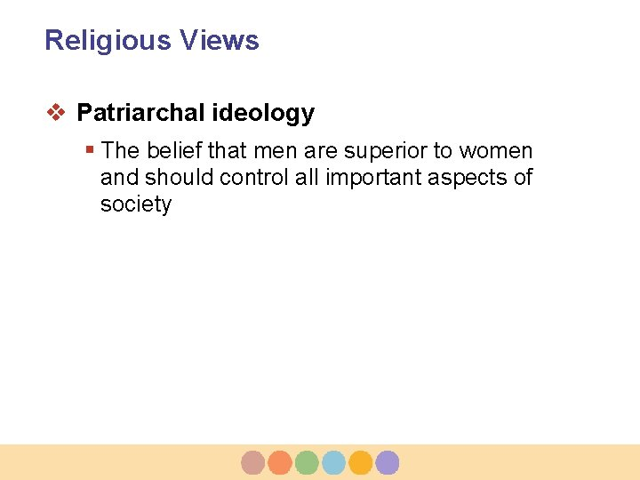 Religious Views v Patriarchal ideology § The belief that men are superior to women
