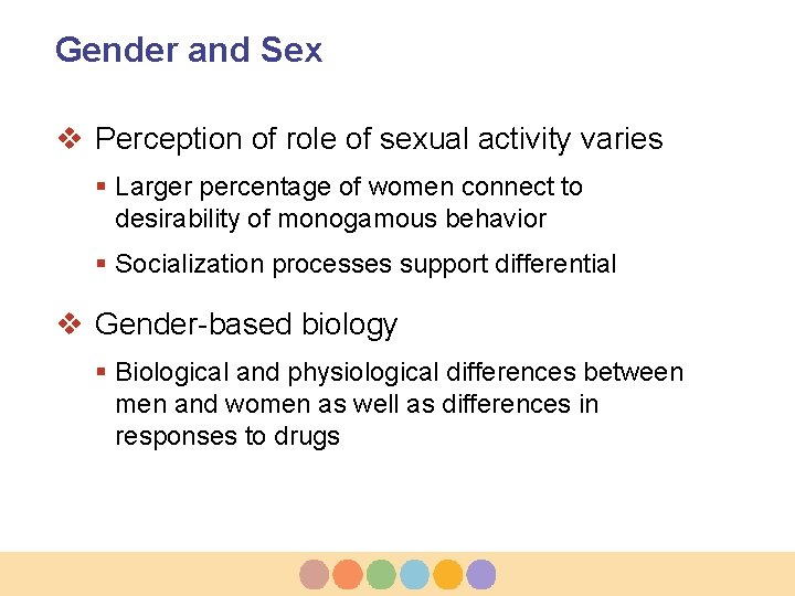 Gender and Sex v Perception of role of sexual activity varies § Larger percentage