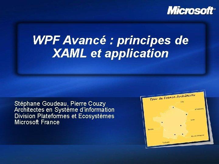 WPF Avancé : principes de XAML et application Stéphane Goudeau, Pierre Couzy Architectes en