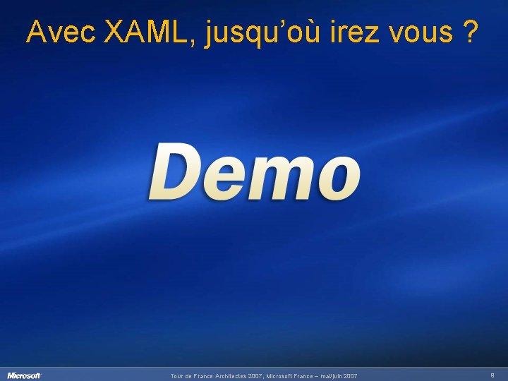 Avec XAML, jusqu'où irez vous ? Tour de France Architectes 2007, Microsoft France –